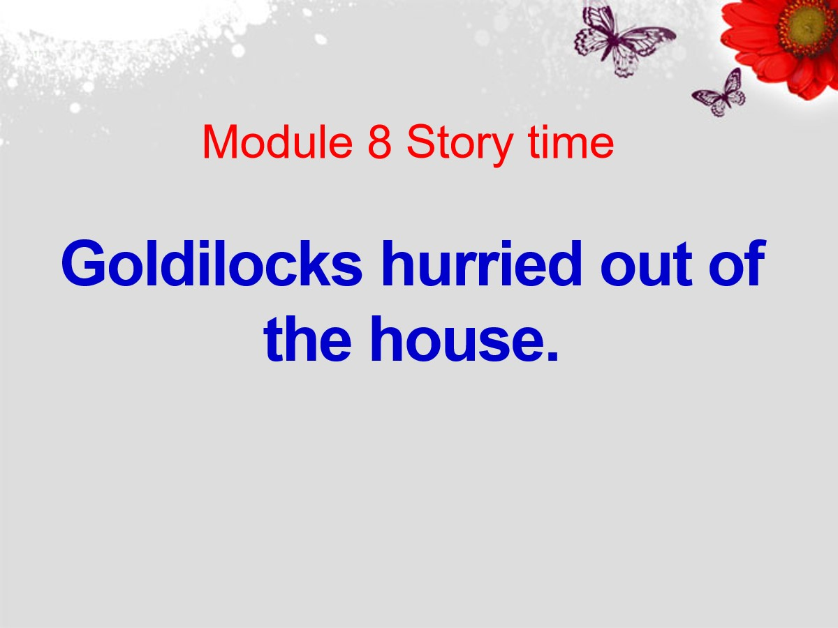 《Goldilocks hurried out of the house》Story time PPT课件3