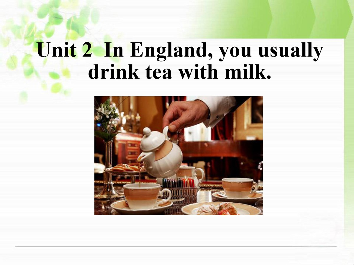 《In Englandyou usually drink tea with milk》Way of life PPT课件2