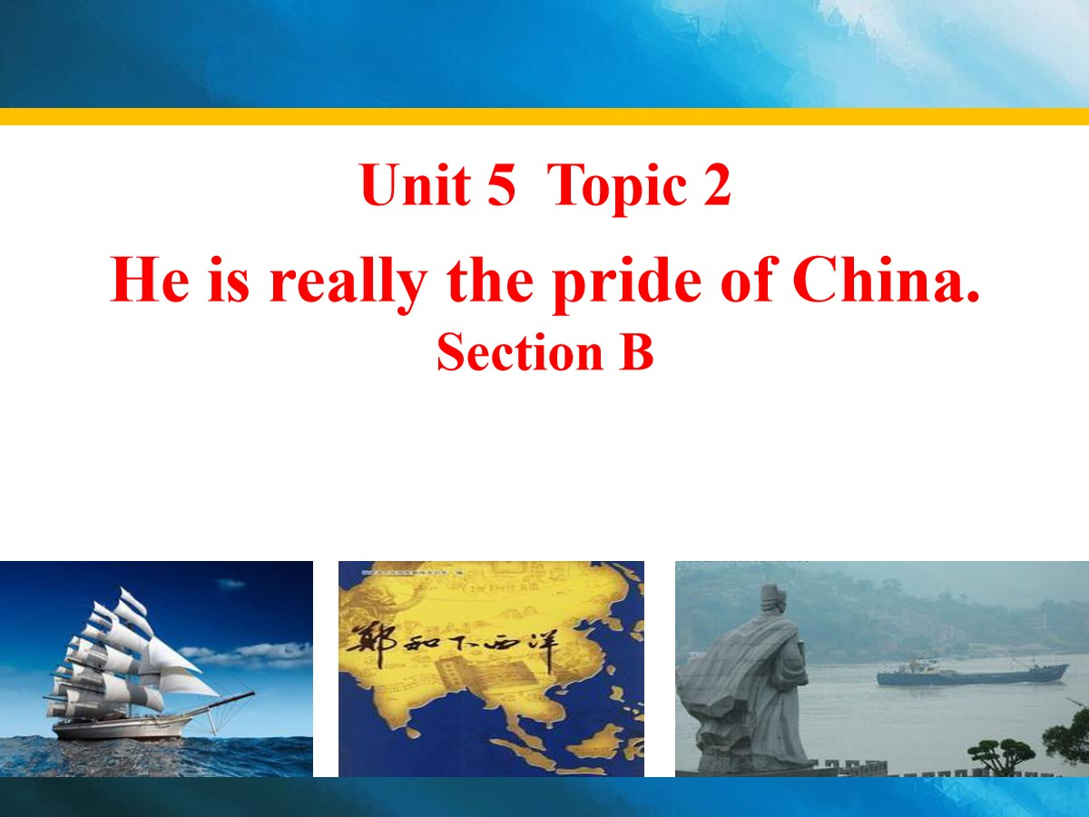 《He is really the pride of China》SectionB PPT