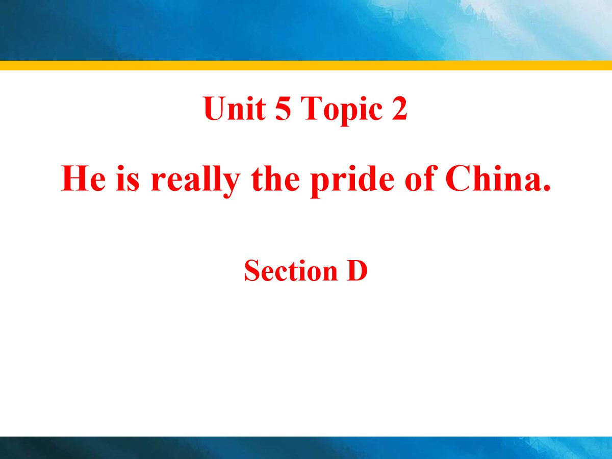 《He is really the pride of China》SectionD PPT