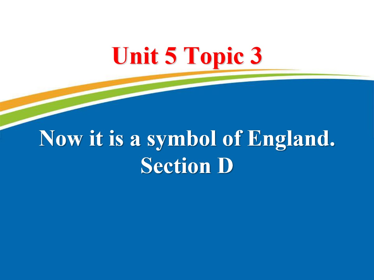《Now it is a symbol of England》SectionD PPT
