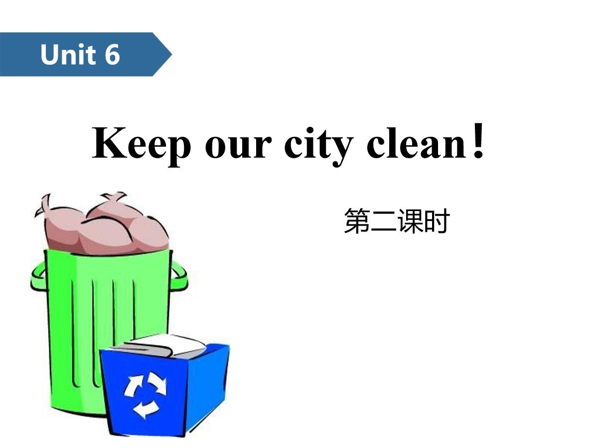 《Keep our city clean》PPT(第二课时)