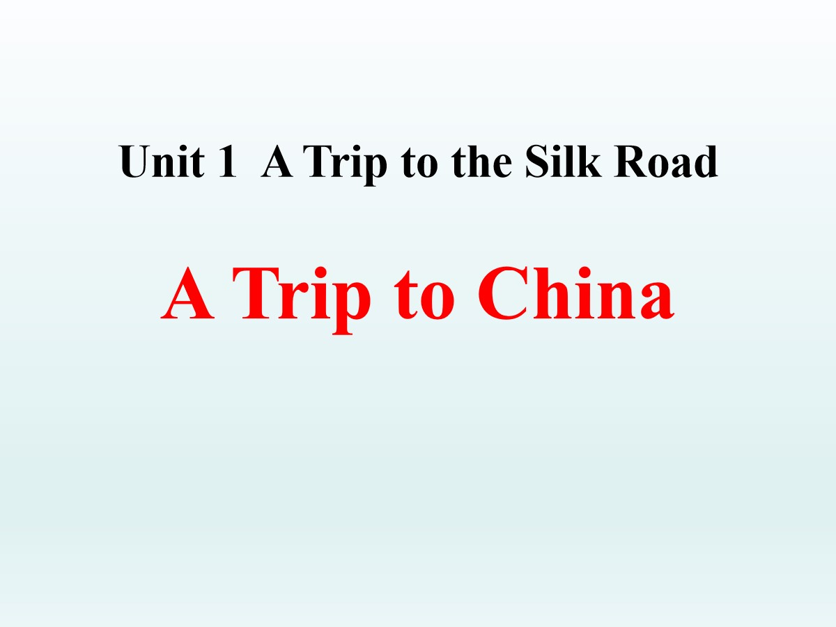 《A Trip to China》A Trip to the Silk Road PPT
