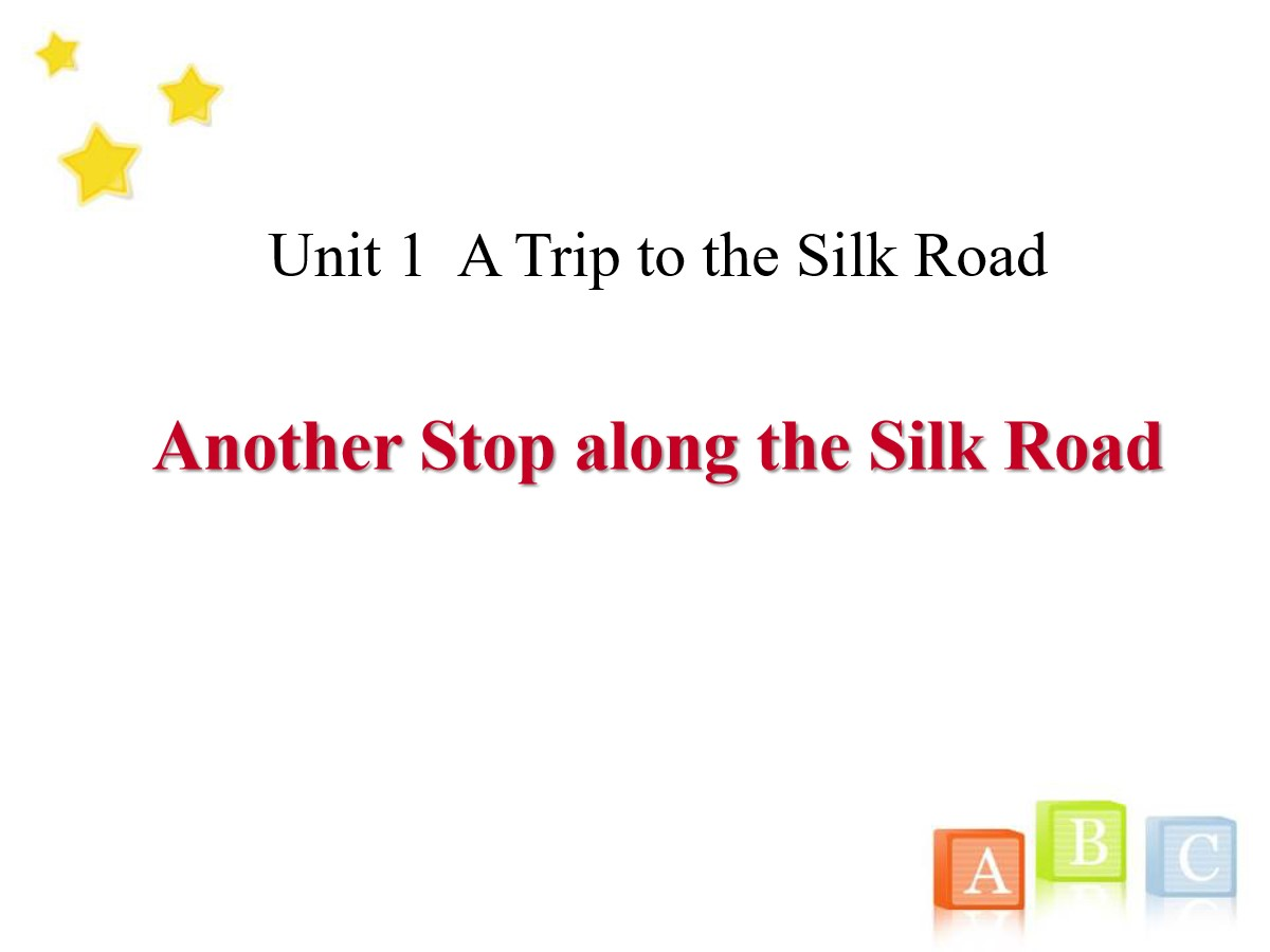 《Another Stop along the Silk Road》A Trip to the Silk Road PPT课件