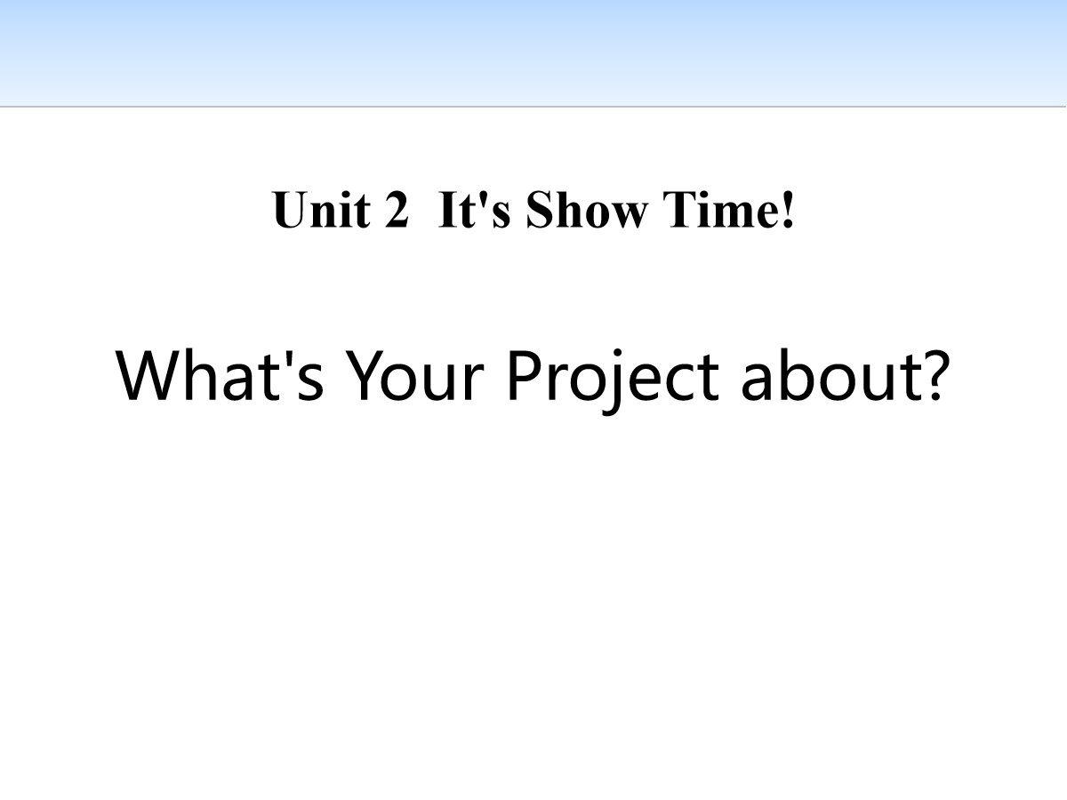 《What's Your Project About?》It's Show Time! PPT免费课件