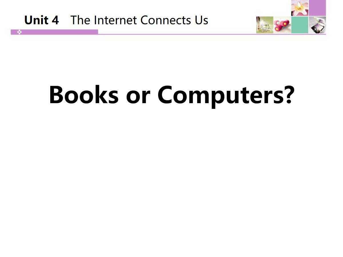 《Books or Computers?》The Internet Connects Us PPT课件