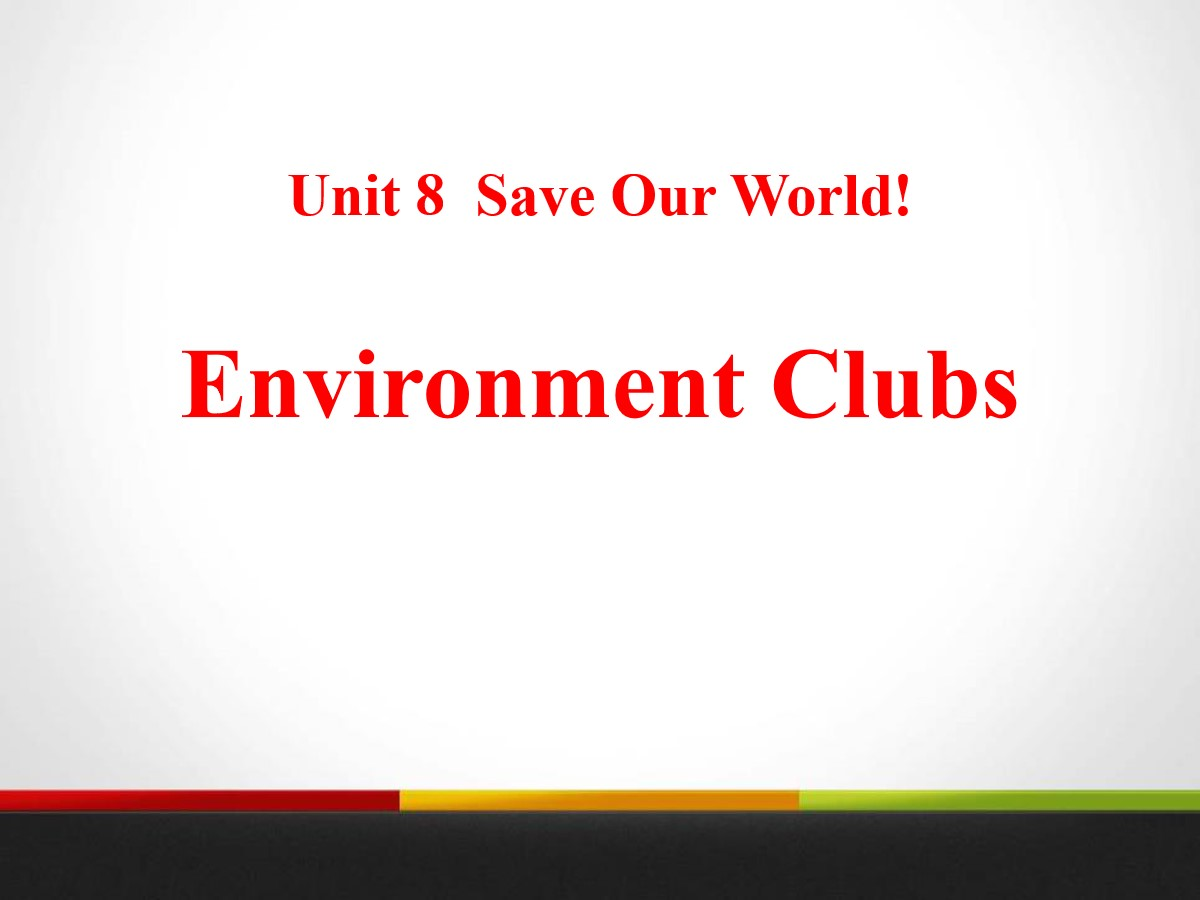 《Environment Clubs》Save Our World! PPT教学课件