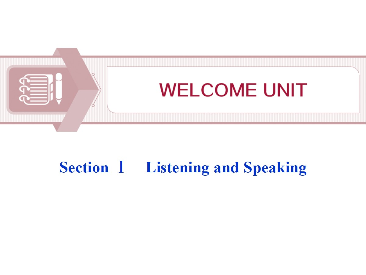 《Welcome Unit》Listening and Speaking PPT课件